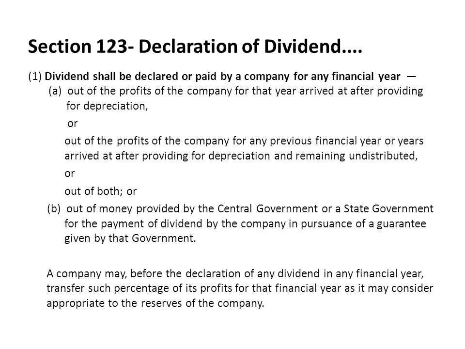 Section 123- Inadequacy or Absence Of Profits In the event of inadequacy or absence of profits in any year, a company may declare dividend out of its accumulated profits, free reserves and surplus subject to the following conditions: (a) The rate of dividend declared shall not exceed the average of the preceding three years rates of dividend unless it has not declared any dividend in each of the three preceding financial year.