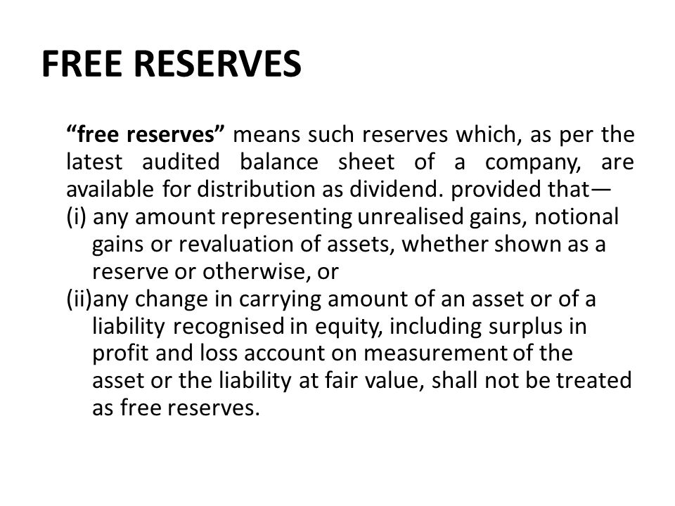 "FREE RESERVES ""free reserves"" means such reserves which, as per the latest audited balance sheet of a company, are available for distribution as divid"