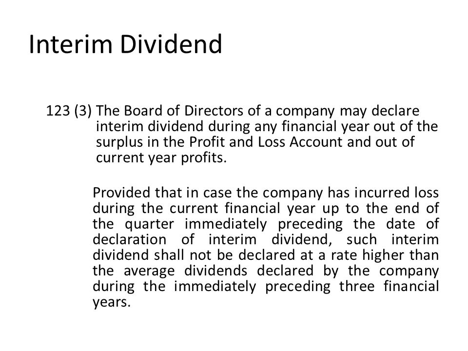 Interim Dividend 123 (3) The Board of Directors of a company may declare interim dividend during any financial year out of the surplus in the Profit a