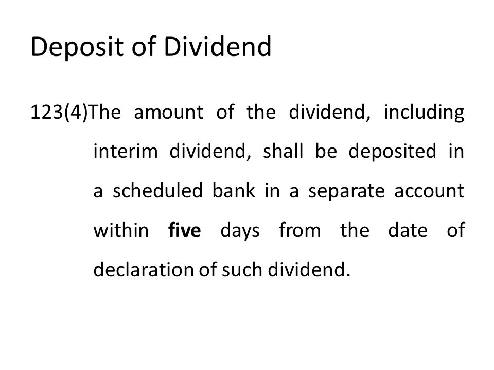 Deposit of Dividend 123(4)The amount of the dividend, including interim dividend, shall be deposited in a scheduled bank in a separate account within