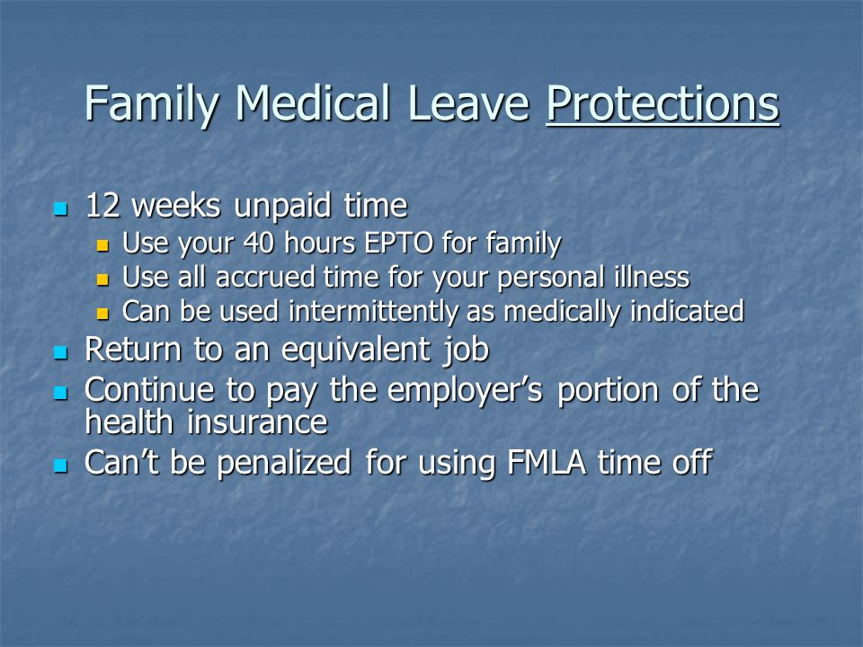 Employee's FMLA Responsibilities Must give 30 days notice, or as much as is practicable Must give 30 days notice, or as much as is practicable Must return the medical documentation within 15 days Must return the medical documentation within 15 days Must provide medical updates whenever the last notice ends or when requested to do so Must provide medical updates whenever the last notice ends or when requested to do so Must return on the date the medical provider indicates Must return on the date the medical provider indicates Must keep any appointments that the employer requests with a second or third medical provider Must keep any appointments that the employer requests with a second or third medical provider