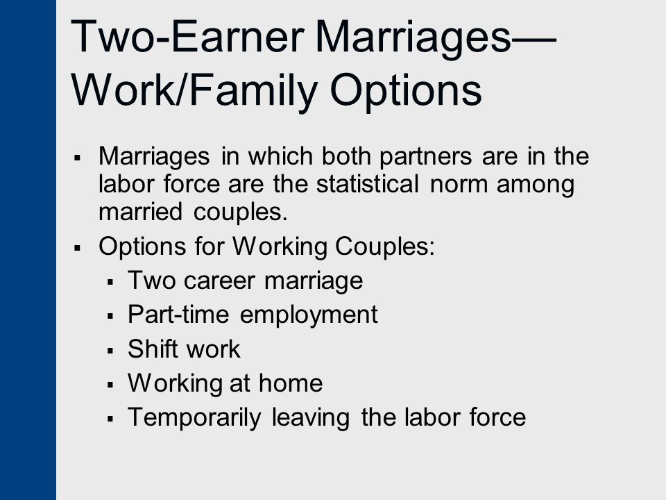 Two-Earner Marriages— Work/Family Options  Marriages in which both partners are in the labor force are the statistical norm among married couples.