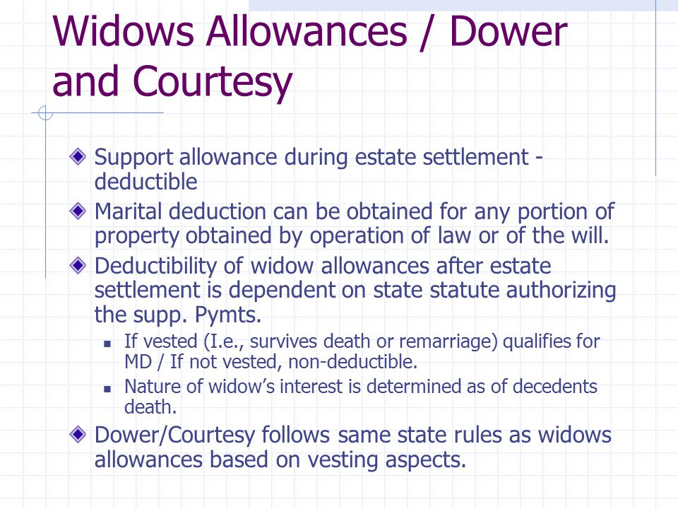 Widows Allowances / Dower and Courtesy Support allowance during estate settlement - deductible Marital deduction can be obtained for any portion of pr