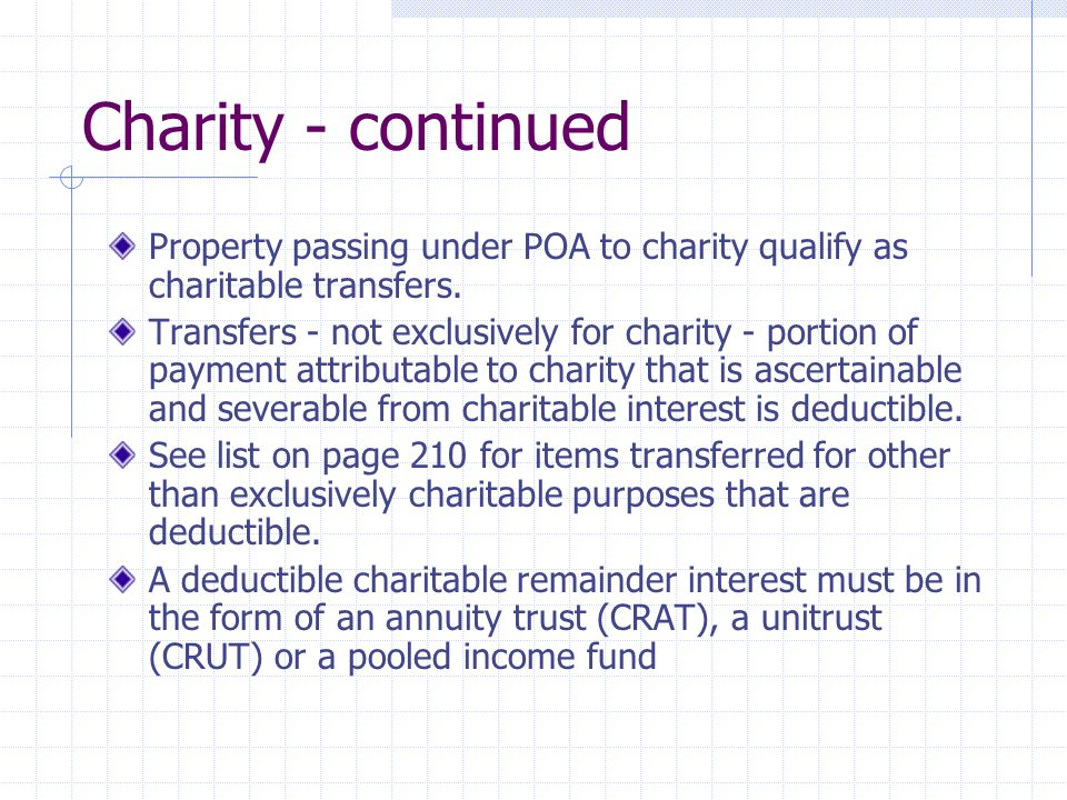 Charity - continued Property passing under POA to charity qualify as charitable transfers. Transfers - not exclusively for charity - portion of paymen