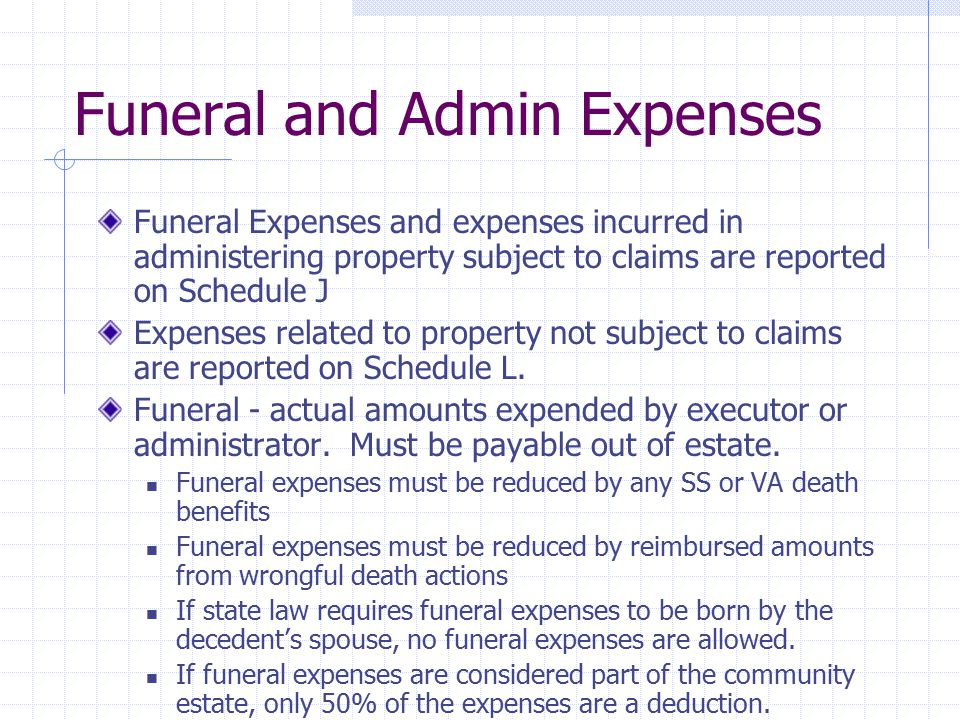 Administration Expenses (Limited to actual/necessary exp) These include expenses for collection of assets, payment of debts, distribution among the persons entitled to share in the estate.