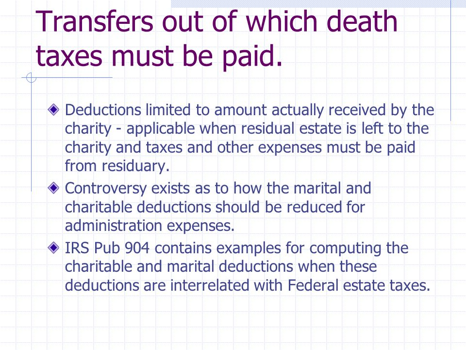 Transfers out of which death taxes must be paid. Deductions limited to amount actually received by the charity - applicable when residual estate is le