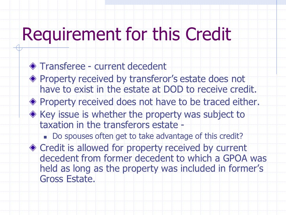 Requirement for this Credit Transferee - current decedent Property received by transferor's estate does not have to exist in the estate at DOD to rece