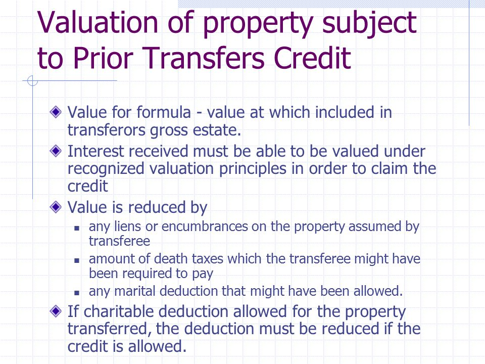 Valuation of property subject to Prior Transfers Credit Value for formula - value at which included in transferors gross estate. Interest received mus