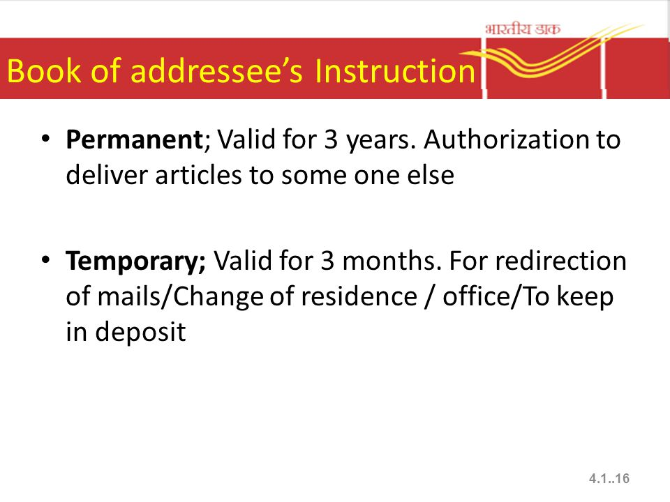 Book of addressee's Instruction Permanent; Valid for 3 years. Authorization to deliver articles to some one else Temporary; Valid for 3 months. For re