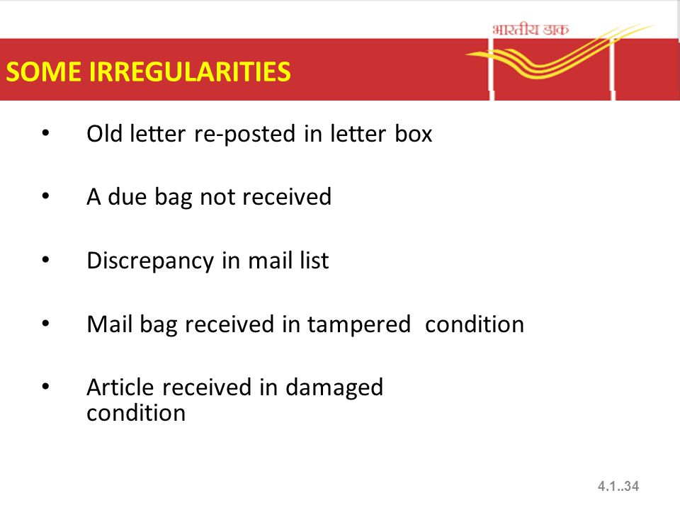 SOME IRREGULARITIES Old letter re-posted in letter box A due bag not received Discrepancy in mail list Mail bag received in tampered condition Article received in damaged condition 4.1..34