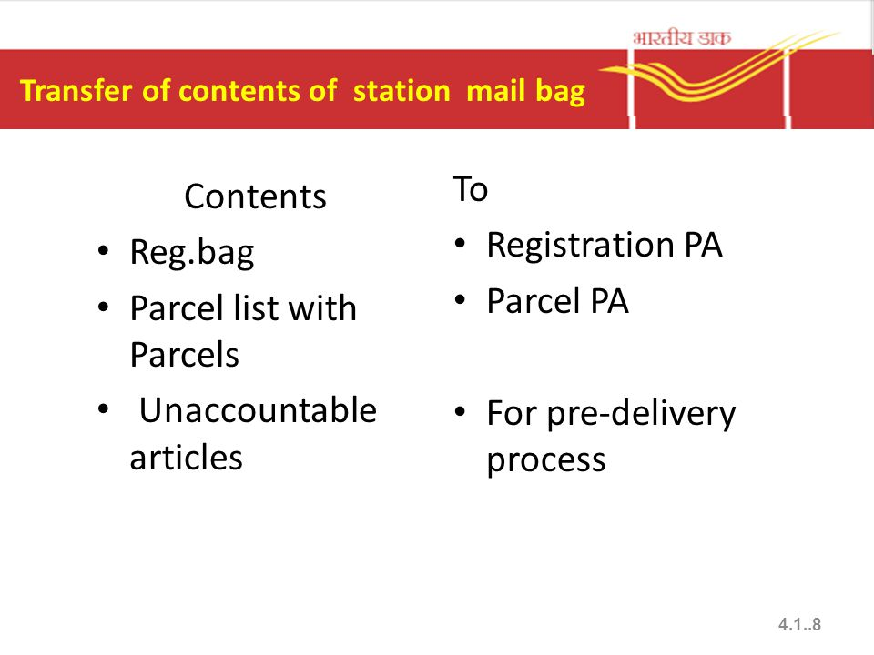 Transfer of contents of station mail bag Contents Reg.bag Parcel list with Parcels Unaccountable articles To Registration PA Parcel PA For pre-delivery process 4.1..8