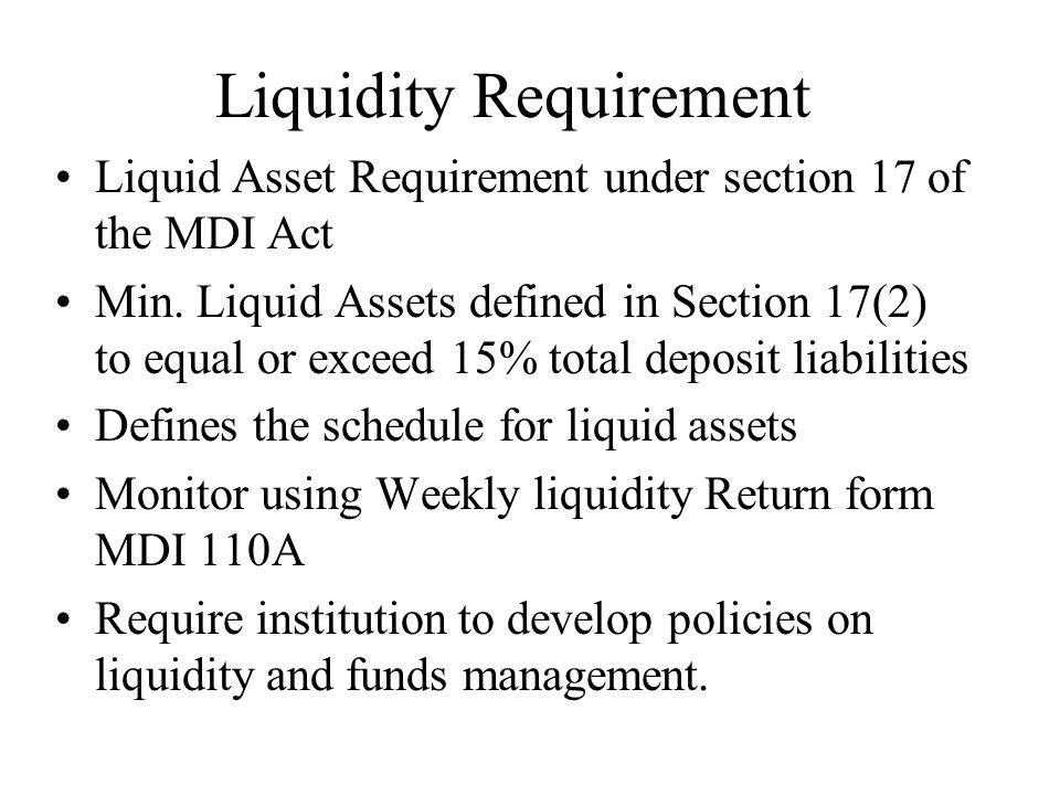 Liquidity Requirement Liquid Asset Requirement under section 17 of the MDI Act Min.