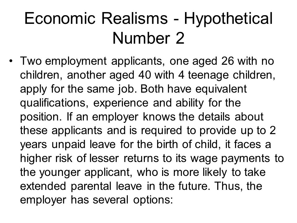 Economic Realisms - Hypothetical Number 2 Two employment applicants, one aged 26 with no children, another aged 40 with 4 teenage children, apply for