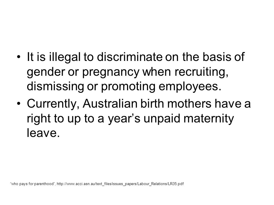 It is illegal to discriminate on the basis of gender or pregnancy when recruiting, dismissing or promoting employees. Currently, Australian birth moth