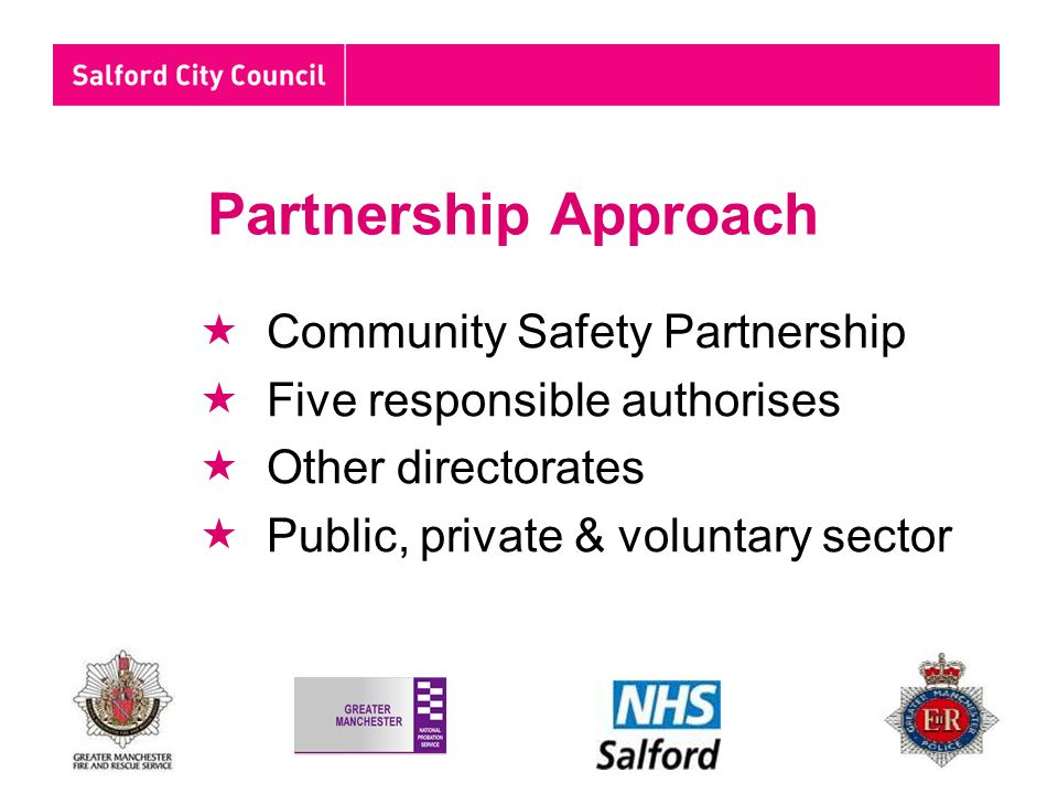 Partnership Approach  Community Safety Partnership  Five responsible authorises  Other directorates  Public, private & voluntary sector