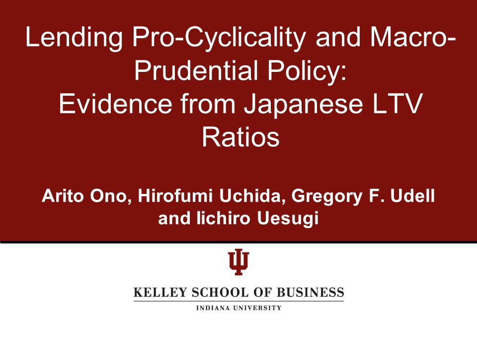 Motivation Considerable interest in the efficacy of countercyclical macro-prudential policy levers We focus on one policy lever, LTV Caps We use a unique large data set on Japanese real estate from 1975 to 2009 to examine: -whether LTV ratios in business lending were pro-cyclical, -whether there is a relationship between LTV ratios and firm performance, and -whether simple LTV caps would have worked in Japan