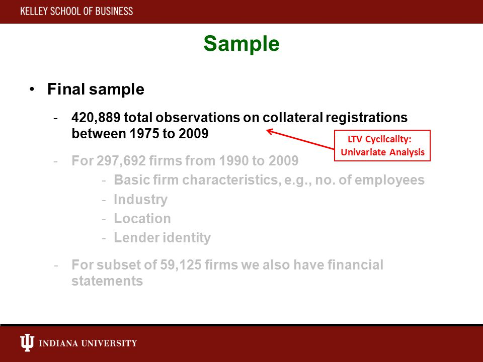 Sample Final sample -420,889 total observations on collateral registrations between 1975 to 2009 -For 297,692 firms from 1990 to 2009 -Basic firm characteristics, e.g., no.