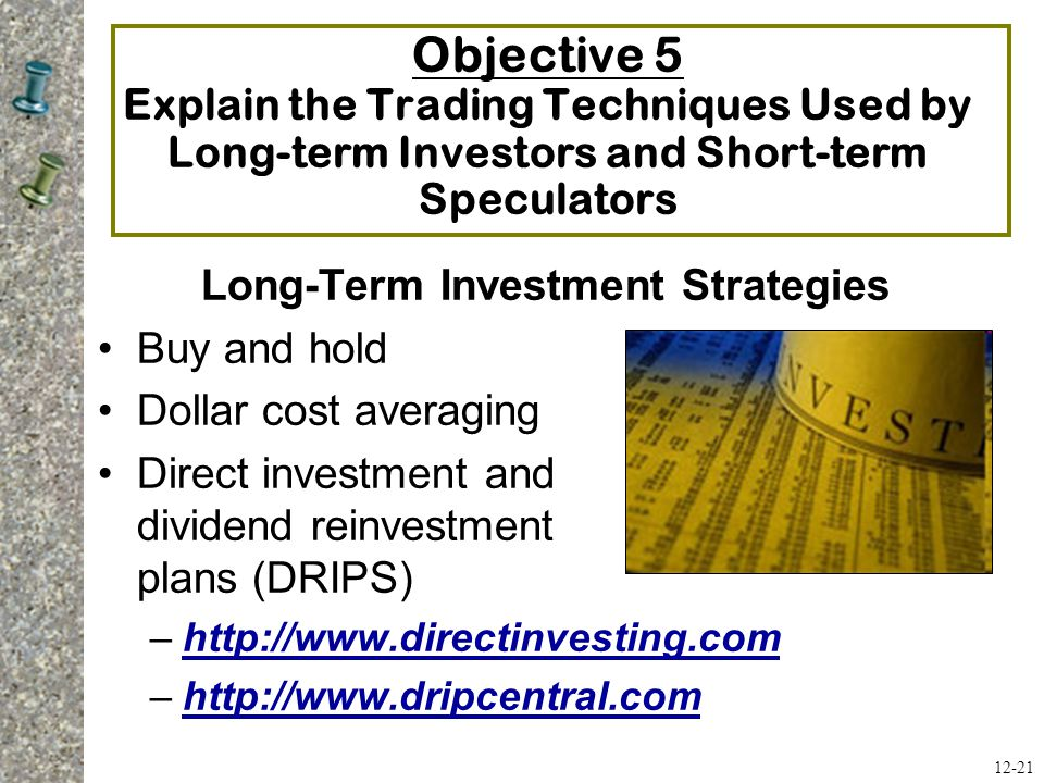 Objective 5 Explain the Trading Techniques Used by Long-term Investors and Short-term Speculators Long-Term Investment Strategies Buy and hold Dollar