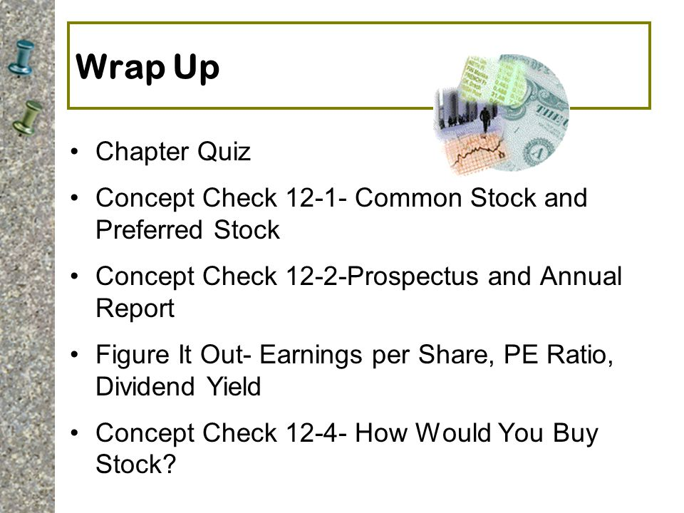 Wrap Up Chapter Quiz Concept Check 12-1- Common Stock and Preferred Stock Concept Check 12-2-Prospectus and Annual Report Figure It Out- Earnings per