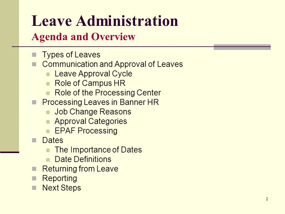 2 Leave Administration Agenda and Overview Types of Leaves Communication and Approval of Leaves Leave Approval Cycle Role of Campus HR Role of the Processing Center Processing Leaves in Banner HR Job Change Reasons Approval Categories EPAF Processing Dates The Importance of Dates Date Definitions Returning from Leave Reporting Next Steps