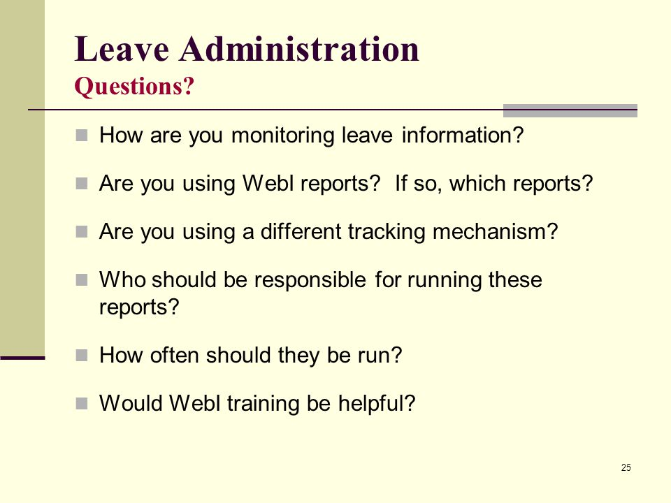 25 Leave Administration Questions. How are you monitoring leave information.