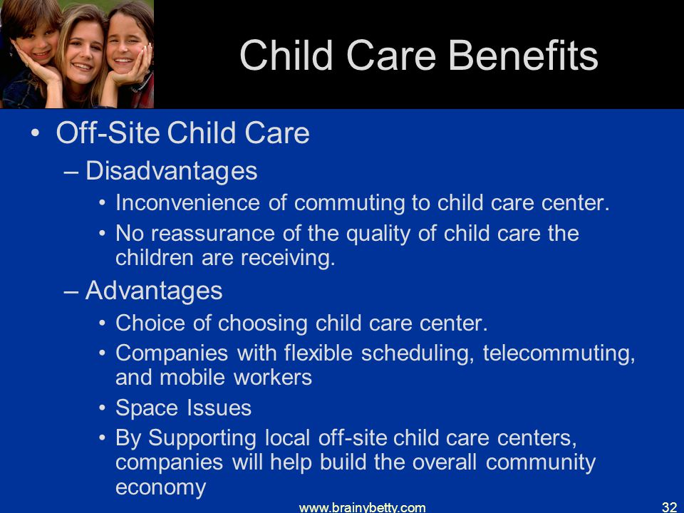 www.brainybetty.com32 Child Care Benefits Off-Site Child Care –Disadvantages Inconvenience of commuting to child care center.