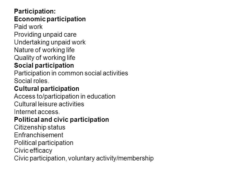 Participation: Economic participation Paid work Providing unpaid care Undertaking unpaid work Nature of working life Quality of working life Social participation Participation in common social activities Social roles.