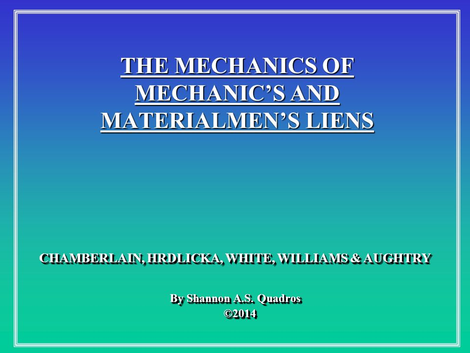 THE MECHANICS OF MECHANIC'S AND MATERIALMEN'S LIENS By Shannon A.S.