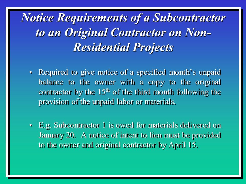 Required to give notice of a specified month's unpaid balance to the owner with a copy to the original contractor by the 15 th of the third month following the provision of the unpaid labor or materials.