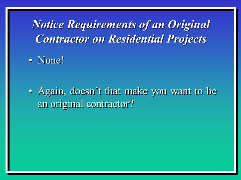 Notice Requirements of an Original Contractor on Residential Projects None.