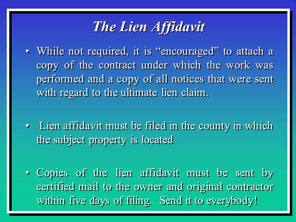 The Lien Affidavit While not required, it is encouraged to attach a copy of the contract under which the work was performed and a copy of all notices that were sent with regard to the ultimate lien claim.
