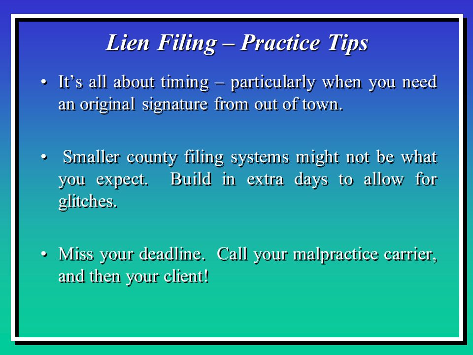 Lien Filing – Practice Tips It's all about timing – particularly when you need an original signature from out of town.