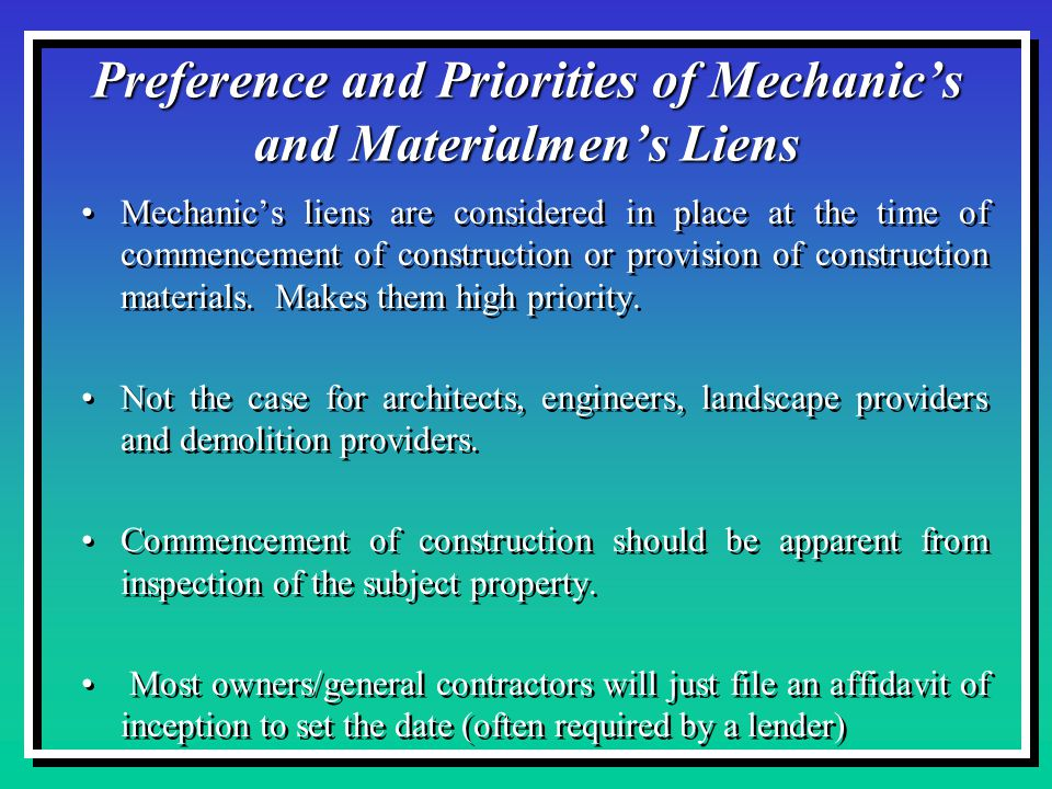 Preference and Priorities of Mechanic's and Materialmen's Liens Mechanic's liens are considered in place at the time of commencement of construction or provision of construction materials.