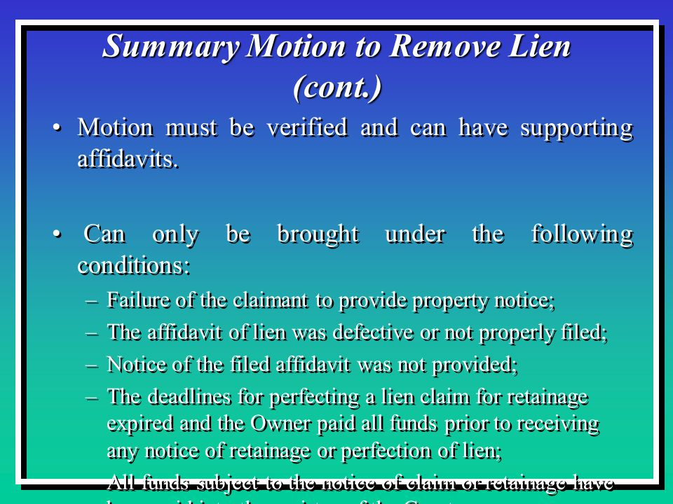 Summary Motion to Remove Lien (cont.) Motion must be verified and can have supporting affidavits.