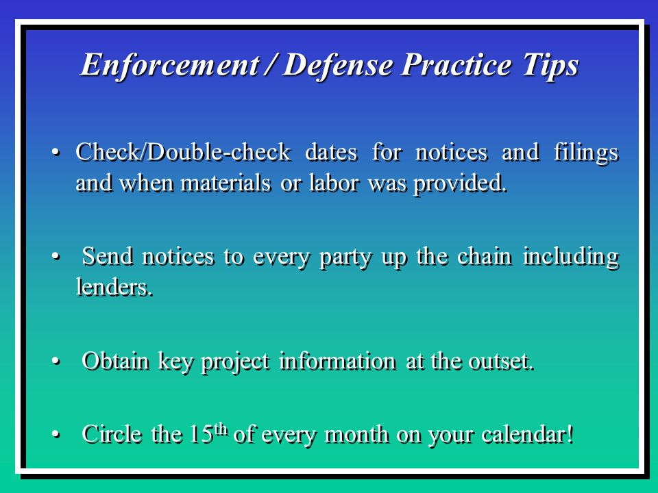Enforcement / Defense Practice Tips Check/Double-check dates for notices and filings and when materials or labor was provided.