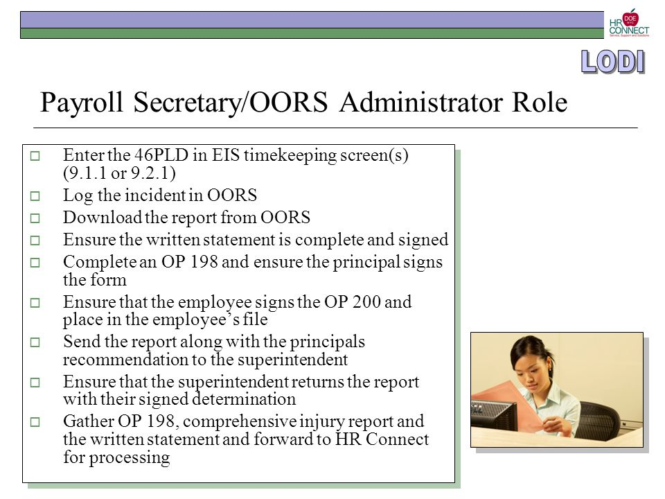 Payroll Secretary/OORS Administrator Role  Enter the 46PLD in EIS timekeeping screen(s) (9.1.1 or 9.2.1)  Log the incident in OORS  Download the re