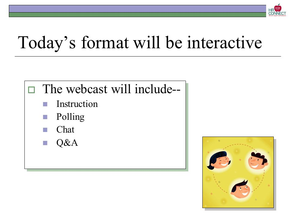 Today's format will be interactive  The webcast will include-- Instruction Polling Chat Q&A  The webcast will include-- Instruction Polling Chat Q&A