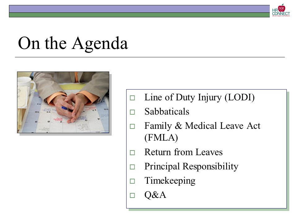 On the Agenda  Line of Duty Injury (LODI)  Sabbaticals  Family & Medical Leave Act (FMLA)  Return from Leaves  Principal Responsibility  Timekee