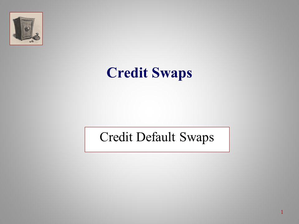 1 Credit Swaps Credit Default Swaps