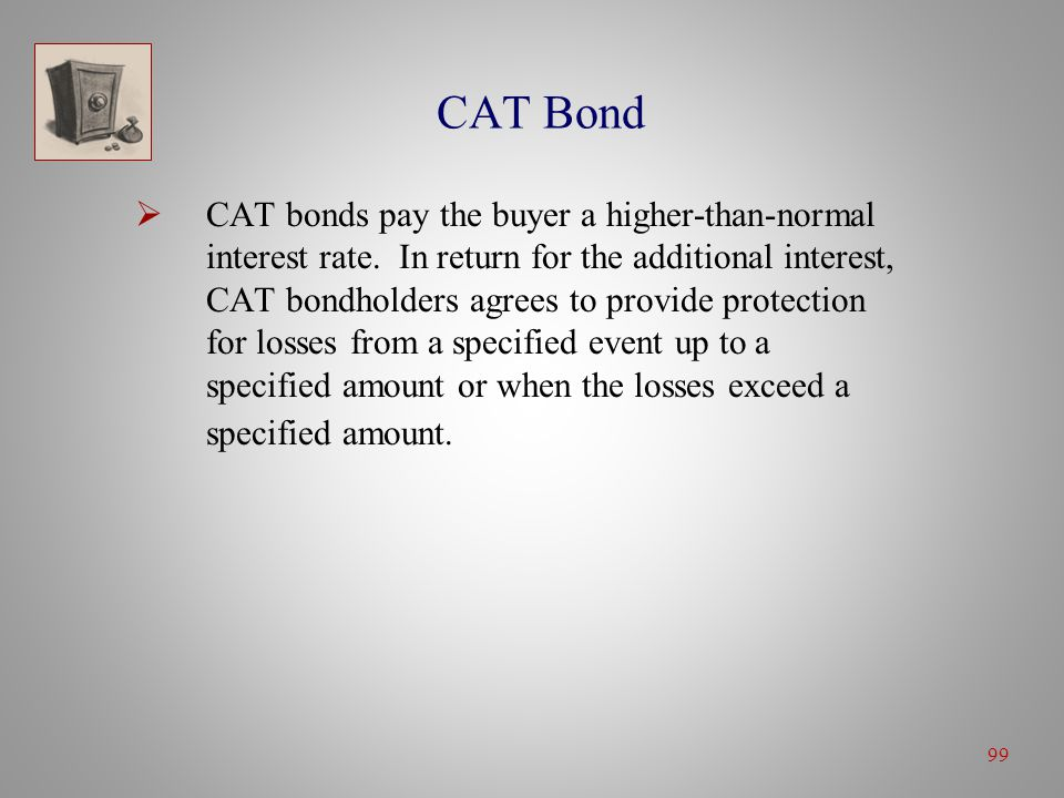 99 CAT Bond  CAT bonds pay the buyer a higher-than-normal interest rate.