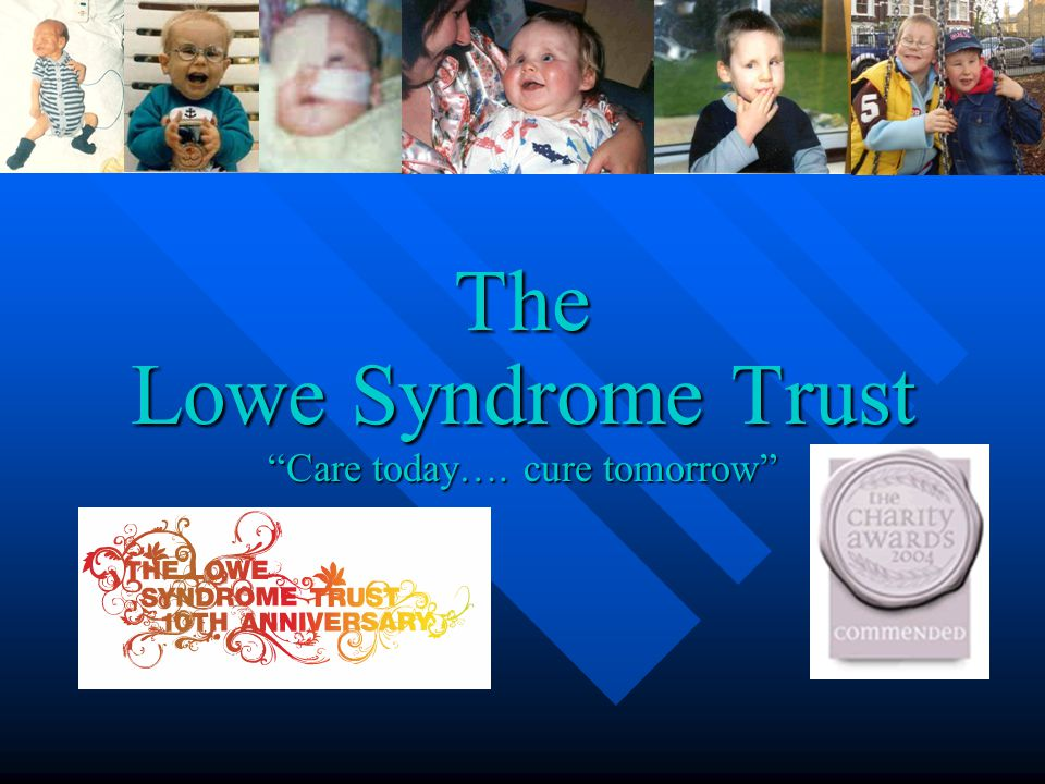 The Lowe Syndrome Trust Care today…. cure tomorrow
