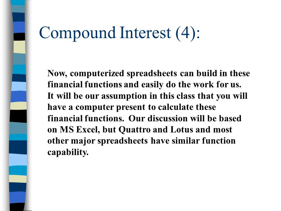 Compound Interest (4): Now, computerized spreadsheets can build in these financial functions and easily do the work for us. It will be our assumption