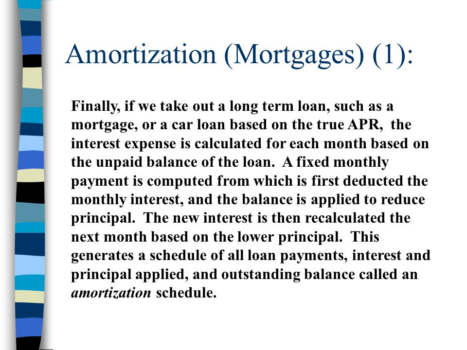 Amortization (Mortgages) (1): Finally, if we take out a long term loan, such as a mortgage, or a car loan based on the true APR, the interest expense