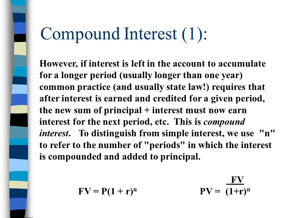 Compound Interest (1): However, if interest is left in the account to accumulate for a longer period (usually longer than one year) common practice (a