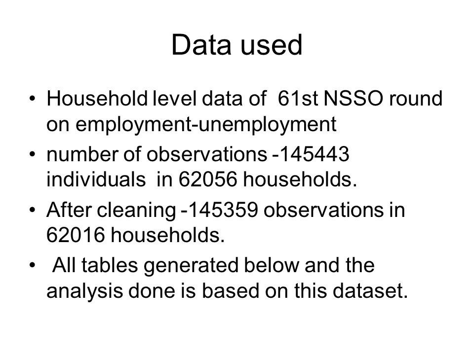 Data used Household level data of 61st NSSO round on employment-unemployment number of observations -145443 individuals in 62056 households.
