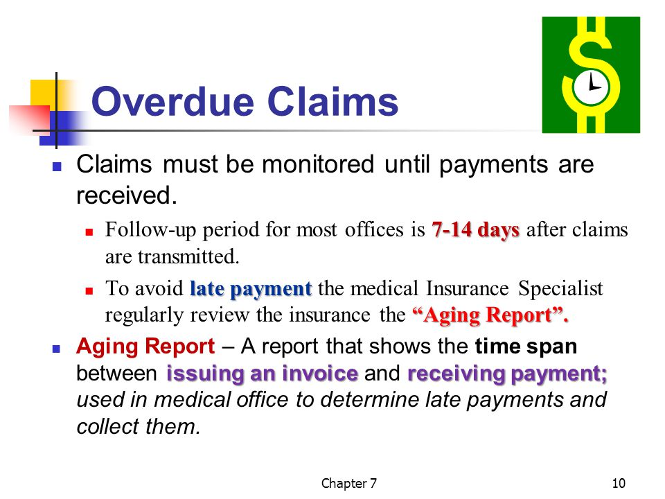 Chapter 710 Overdue Claims Claims must be monitored until payments are received. 7-14 days Follow-up period for most offices is 7-14 days after claims