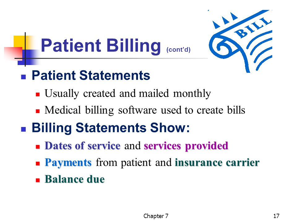 Chapter 717 Patient Billing (cont'd) Patient Statements Usually created and mailed monthly Medical billing software used to create bills Billing State