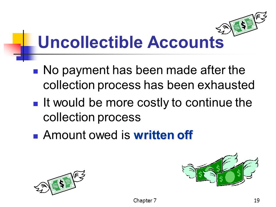 Chapter 719 Uncollectible Accounts No payment has been made after the collection process has been exhausted It would be more costly to continue the co
