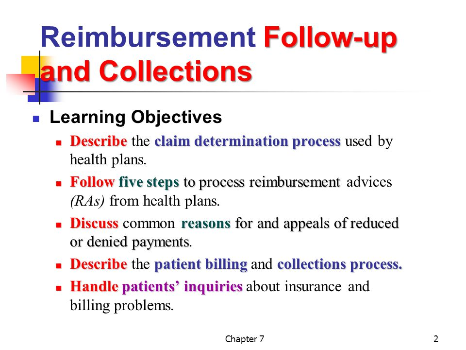 Chapter 713 Five Steps Five Steps for Processing RAs Step 1Match patient's name date of servicepayer's payments Step 1Match claim control number, patient's name, date of service with payer's payments Step 2Checkpatient data, plan, procedures Step 2Check patient data, plan, procedures against claim Step 3Comparepayment Step 3Compare each payment with expected amount Step 4Read decide if resubmission or appeal is warranted Step 4Read carrier's explanations for unpaid, reduced, or denied claims; decide if resubmission or appeal is warranted Step 5Determinewrite-offs Step 5Determine any write-offs (adjustments) and note balance due from patient