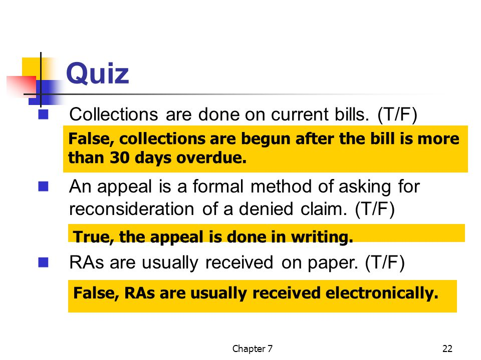 Chapter 722 Quiz False, collections are begun after the bill is more than 30 days overdue. False, RAs are usually received electronically. RAs are usu